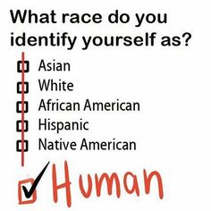 Humanity-Stop playing the race card /it only shows your weakness and the real evil in you.