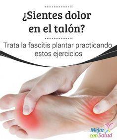 ¿Sientes dolor en el talón? Trata la fascitis plantar practicando estos ejercicios  Una de las lesiones que más afecta los pies es la que se produce entre la unión del talón y la fascia plantar.