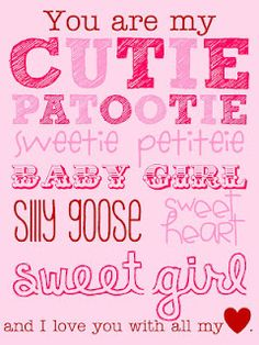 To my daughter: You are my cutie patootie sweetie petiteie baby girl silly goose sweetheart sweet girl and I love you with all my heart - Mom I Love My Daughter, My Beautiful Daughter, Daughter Poems, Valentine Quotes For Daughter, Baby Quotes, Girl Quotes, Child Quotes, Quotes Children, Quotes Quotes
