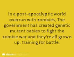 WRITING PROMPT: In a post-apocalyptic world overrun with zombies, the government has created genetic mutant babies to fight the zombie war and they're all grown up, training for battle.
