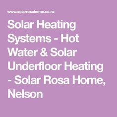Solar Heating Systems - Hot Water & Solar Underfloor Heating - Solar Rosa Home, Nelson