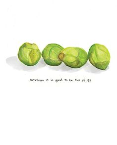 Sometimes, it's good to be full of BS. Brussels sprouts humor!