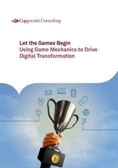 Let the Games Begin Using Game Mechanics to Drive Digital Transformation #gamification