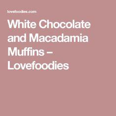 White Chocolate and Macadamia Muffins – Lovefoodies