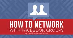 How to Network With Facebook Groups | Social Media Examiner