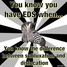 FB you know you have EDS when ~ when distinguishing between the two is a way of life- because you know both very well.