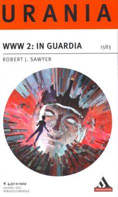 1583  WWW2: IN GUARDIA 6/2012  WWW: WATCH (2010)  Copertina di  Franco Brambilla   ROBERT J. SAWYER