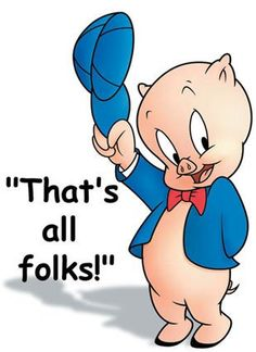 Porky Pig....my dad did a really funny imitation of him when I wasn't more than 8 or 9 and I laughed with such joy at it then.....Happy Memories....around 1970!
