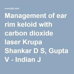 Management of ear rim keloid with carbon dioxide laser Krupa Shankar D S, Gupta V - Indian J Dermatol Venereol Leprol