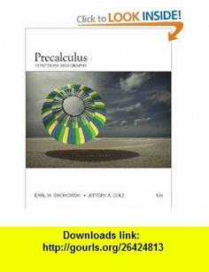 Precalculus Functions and Graphs (9780840068576) Earl Swokowski, Jeffery Cole , ISBN-10: 0840068573  , ISBN-13: 978-0840068576 ,  , tutorials , pdf , ebook , torrent , downloads , rapidshare , filesonic , hotfile , megaupload , fileserve