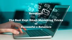 Revealed! The Best Kept Email Marketing Tricks of Successful e-Retailers
