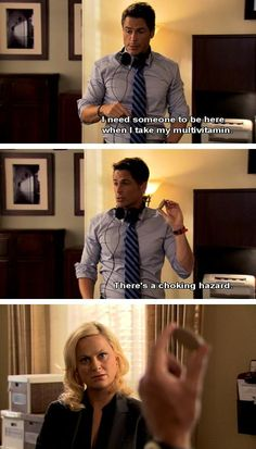 "Parks and Recreation:Chris Traeger Chris: "" I need someone to be here when I take my multivitamin, There's a choking hazard."" Haha I feel like my pills are that big sometimes xD"