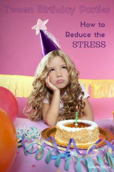The Stress of Tween Birthday Parties - Tweenhood