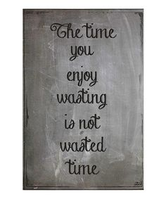 'The Time You Enjoy' Print