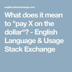 "What does it mean to ""pay X on the dollar""? - English Language & Usage Stack Exchange"