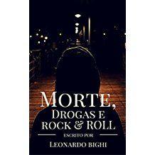 Mortes, drogas e rock in roll – Leonardo Bighi Lourenço