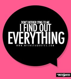 I find out everything.