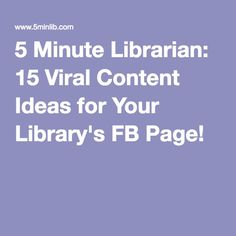 5 Minute Librarian: 15 Viral Content Ideas for Your Library's FB Page!