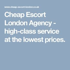 Cheap Escort London Agency - high-class service at the lowest prices.