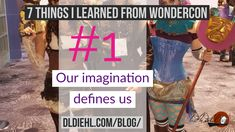 Check out this article from children's book author, D. L. Diehl. 7 things I learned from Wondercon, a place of inspiration, creativity, imagination, and individuality. Photos and philosophy from a popular arts convention that celebrates comics, children's books, TV, and movies. Be yourself!