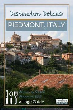 Piedmont Italy's Best Wine Country   Where to Eat in Italy   Truffles   Wine Travel   Italian Wine   Visit Piemonte   Where to Stay in Piedmont Italy