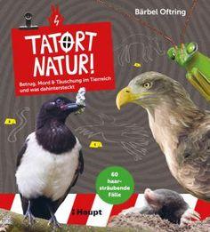 Oftring, Bärbel «Tatort Natur!. Betrug, Mord