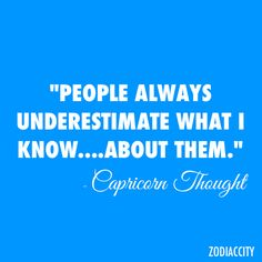 People always underestimate what I know....about them..... #Capricorn #Quotes