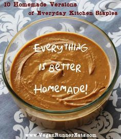 10 homemade versions of everyday kitchen staples that are healthier and cheaper than store-bought. Find out how to make homemade peanut butter, tofu (including soy-free versions!), tempeh, seitan, non-dairy milk, yogurt, pizza crust, barbecue sauce, etc.