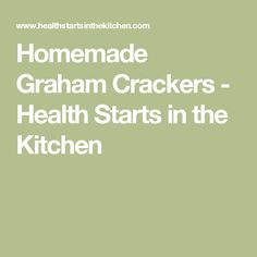 Homemade Graham Crackers - Health Starts in the Kitchen