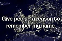 Give people a reason to remember my name