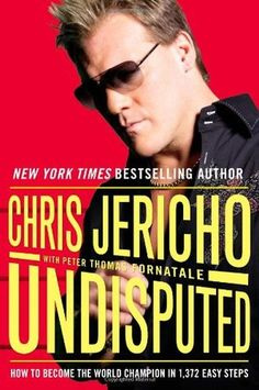 Undisputed: How to Become the World Champion in 1,372 Easy Steps by Chris Jericho  I have mine autographed by Jericho himself.