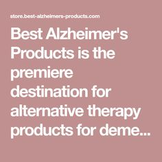 Best Alzheimer's Products is the premiere destination for alternative therapy products for dementia.