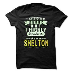 I May Be Wrong ...But I Highly Doubt It Im SHELTON - Awesome Shirt !!! T-Shirts, Hoodies, Sweaters
