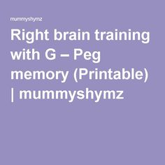 Right brain training with G – Peg memory (Printable) | mummyshymz