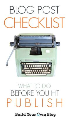 My Blog Post Checklist: Paying Attention to These Details Will Make Your Blog Easier to Find and Easy to Read | Build Your Own Blog