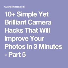 10+ Simple Yet Brilliant Camera Hacks That Will Improve Your Photos In 3 Minutes - Part 5