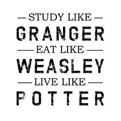 STUDY LIKE GRANGER, EAT LIKE WEASLEY, LIVE LIKE POTTER Art Print