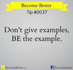 Be the example tip quote quote via www.Facebook.com/BecomeBetter