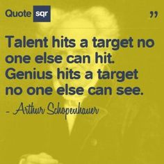 Talent hits a target no one else can hit. Genius hits a target no one else can see. - Arthur Schopenhauer #quotesqr