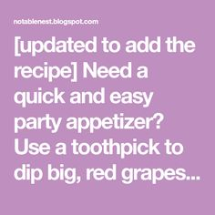 [updated to add the recipe] Need a quick and easy party appetizer? Use a toothpick to dip big, red grapes halfway into melted white chocol...