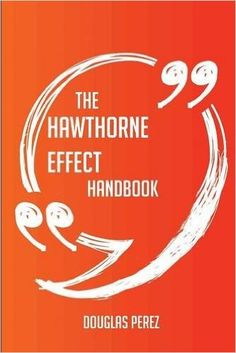 The Hawthorne Effect Handbook - Everything You Need To Know About Hawthorne…