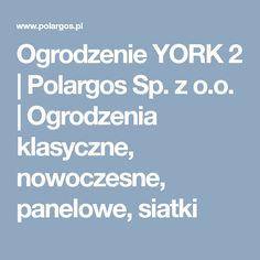 Ogrodzenie YORK 2   Polargos Sp. z o.o.   Ogrodzenia klasyczne, nowoczesne, panelowe, siatki Tola, Spin