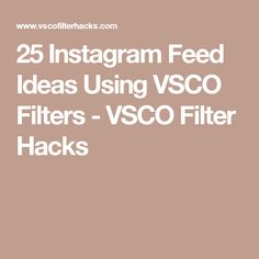 25 Instagram Feed Ideas Using VSCO Filters - VSCO Filter Hacks