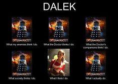 Dalek: what people think I do…