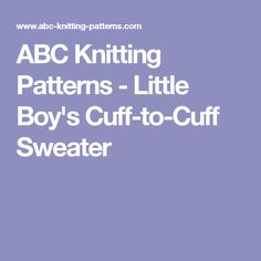 ABC Knitting Patterns - Little Boy's Cuff-to-Cuff Sweater
