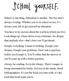 School Yourself- well, if this isn't me. Poetry Quotes, Wisdom Quotes, Quotes To Live By, Me Quotes, Motivational Quotes, Inspirational Quotes, Pretty Words, Cool Words, Wise Words