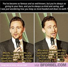 Tom Hiddleston On Staying Grounded…<----Seriously, each time I see or hear anything with or about this man, he becomes more perfect; if that's even possible!