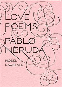 """a beautiful gift book perfect for weddings, Valentine''s Day, Anniversaries, or just to say """"I Love You!""""Charged with sensuality and passion, Pablo Neruda''s love poems are the most celebrated of the Nobel Prize winner''s oeuvre, captivating readers with earthbound images and revelling in a fiery re-imagining of the world."""