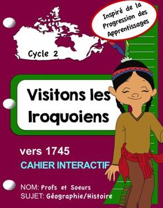 Profs et Soeurs/ cahier interactif en géographie, histoire: Les Iroquoiens vers 1745 Ontario Curriculum, French Resources, French Class, Grade 3, Learn French, Interactive Notebooks, Social Studies, The Unit, Teacher