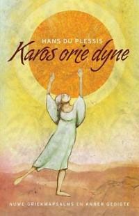 """""""Du Plessie se jongste, Karos orie dyne, is 'n splinternuwe bundel met Griekwapsalms: gedigte wat letterlik sing in die aangrypende Afrikaanse dialek van Griekwaland-Wes."""""""